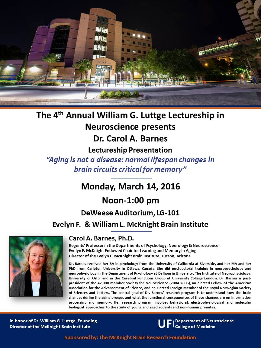 william g luttge lectureship in neuroscience department of 2016 carol a barnes ph d aging is not a disease normal lifespan changes in brain circuits critical for memory
